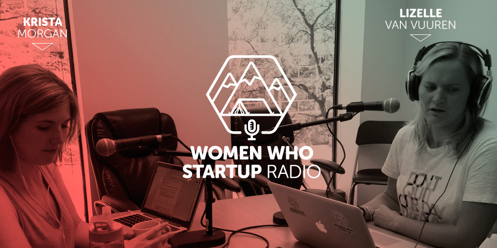 Women Who Startup Radio Episode 9, Krista Morgan and Lizelle van Vuuren talk <b><i>Mentoring and learning about Glassbreakers,</i></b><i> </i><strong><em>A peer mentorship community for professional women.</em></strong>