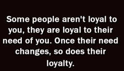 Some People Arent Loyal To You Womenworking