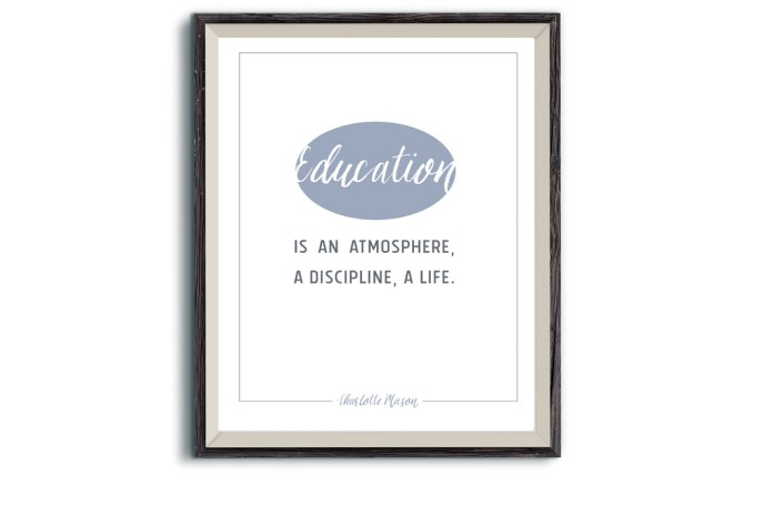 Charlotte Mason Education is an atmosphere, a discipline a life printable quote