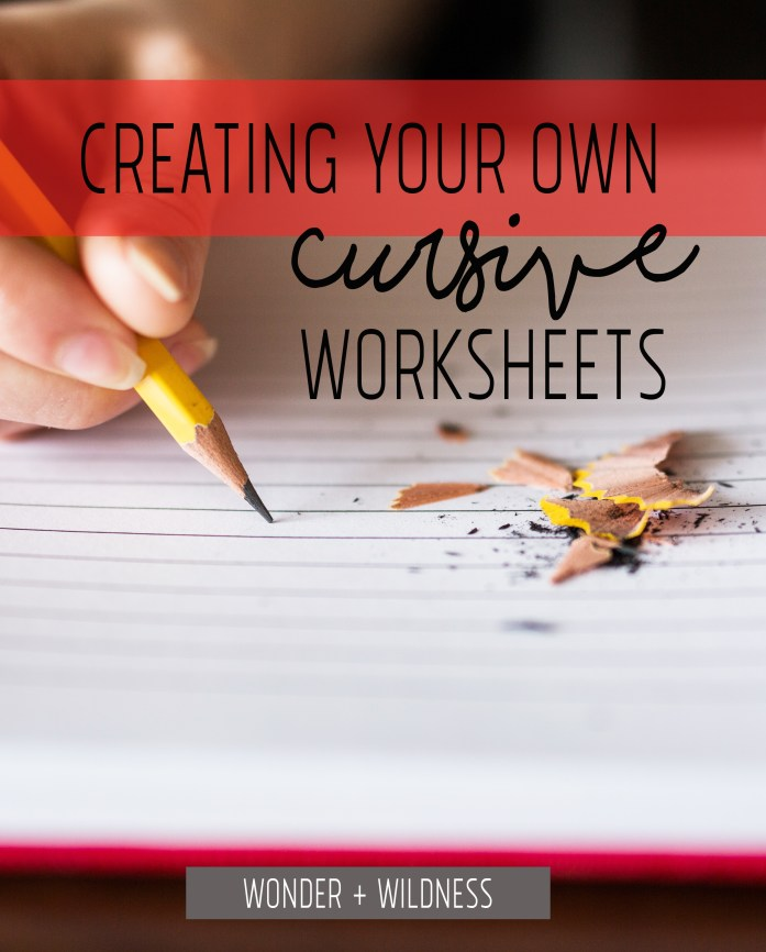 Creating Your Own Cursive Worksheets • WONDER + WILDNESS