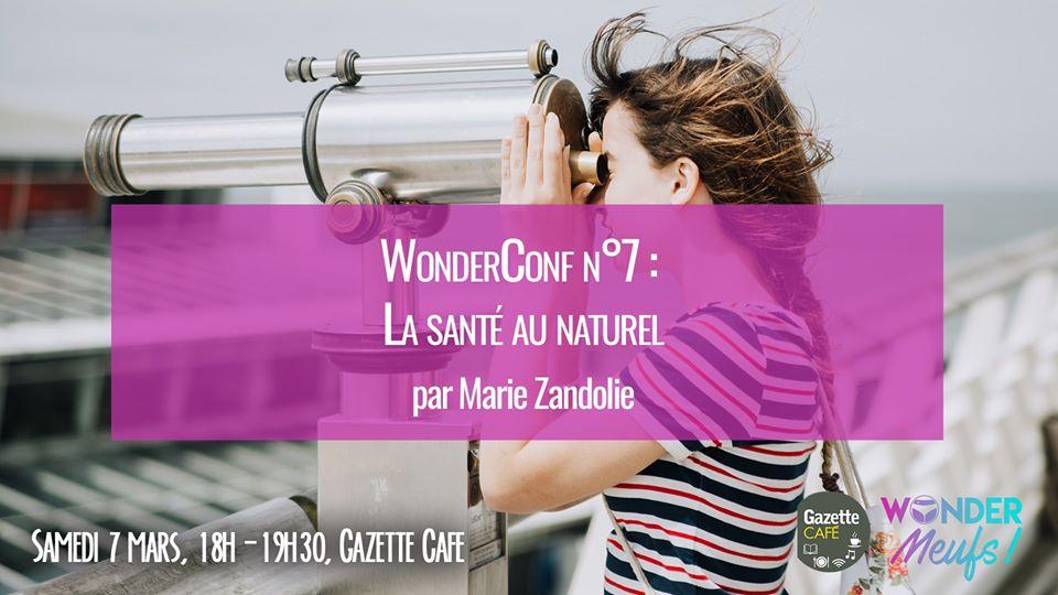 WonderConférence n° 7 : «La santé au naturel» ce samedi 7 mars à 18h au Gazette Café, par Marie Zandolie