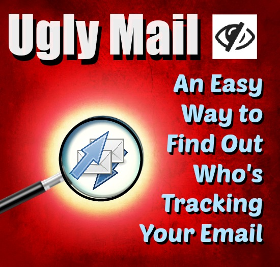 Ugly Mail — An Easy Way to Find Out Who Is Tracking Your Email