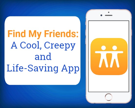 Find My Friends: A Cool, Creepy and Life-Saving App