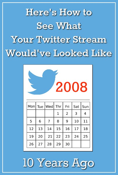 6bba03ed7c1 Here s How to See What Your Twitter Stream Would Have Looked Like 10 Years  Ago