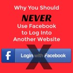 Why You NEVER Should Use Facebook to Log Into Another Website. Ever.