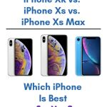 iPhone XR vs. iPhone Xs vs. iPhone Xs Max — Which iPhone Is Best for You?