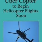 Uber Copter to Begin Helicopter Flights Soon