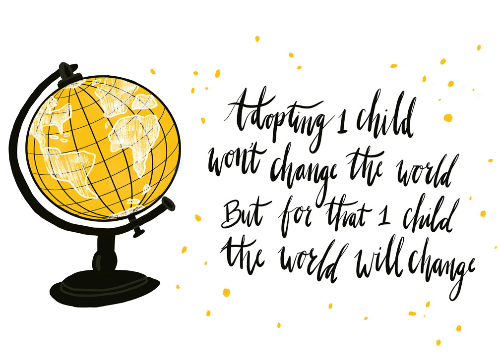Adopting 1 child won't change the world but for that 1 child the world will change