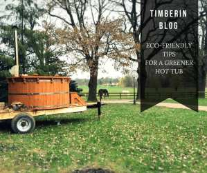 ECO FRIENDLY TIPS FOR A GREENER HOT TUB Timberin