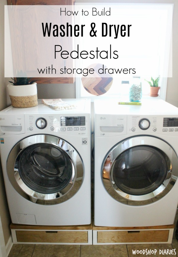 How to Build Your Own DIY Washer and Dryer Pedestal Stands with Storage Drawer