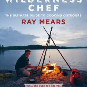 Ray Mears Wilderness Chef The Ultimate Guide to Cooking Outdoors