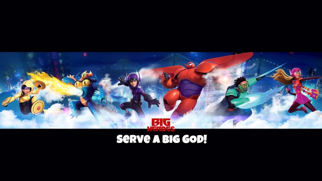Big Heros Serve a Big God