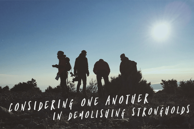 Considering One Another In Demolishing Strongholds