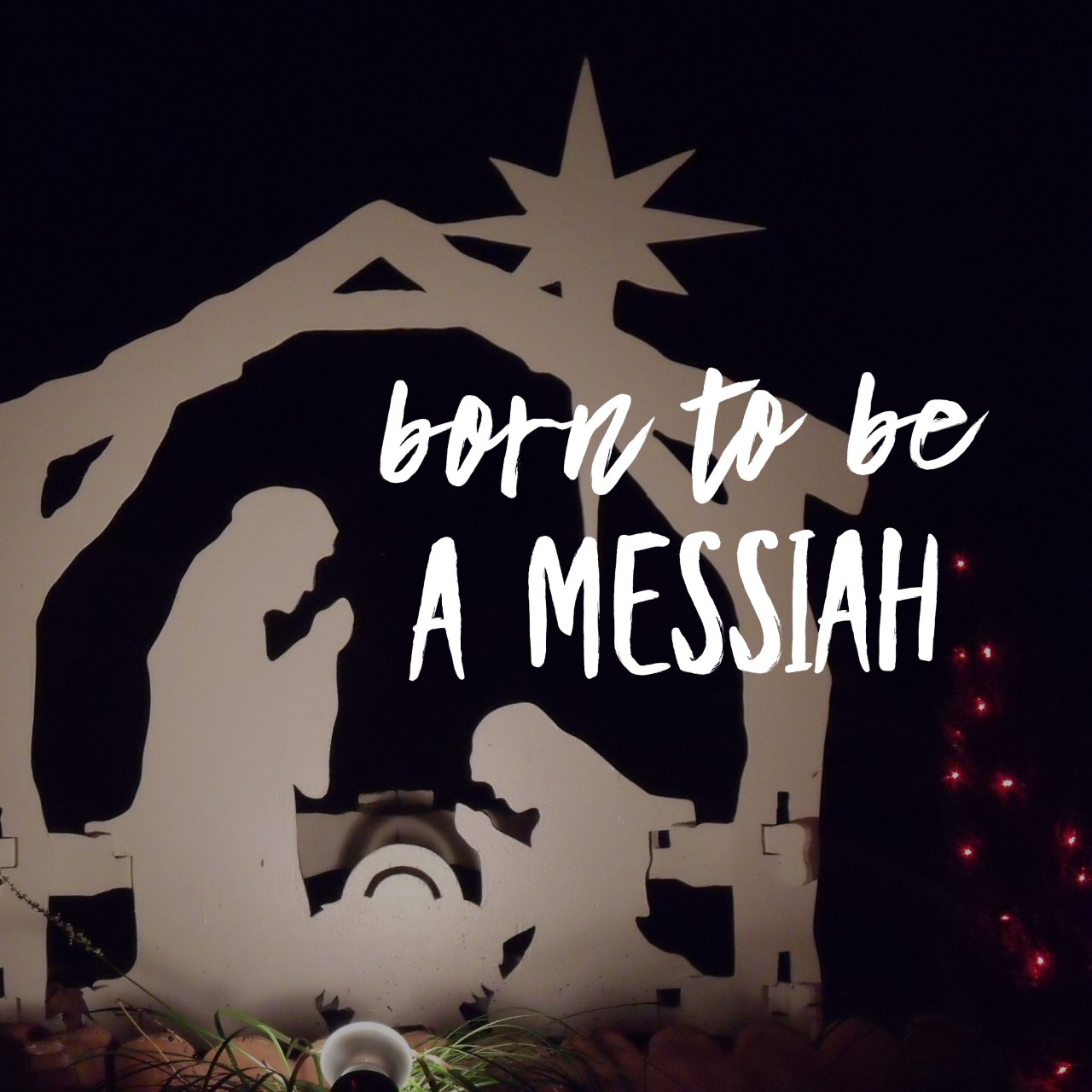 Born To Be A Messiah