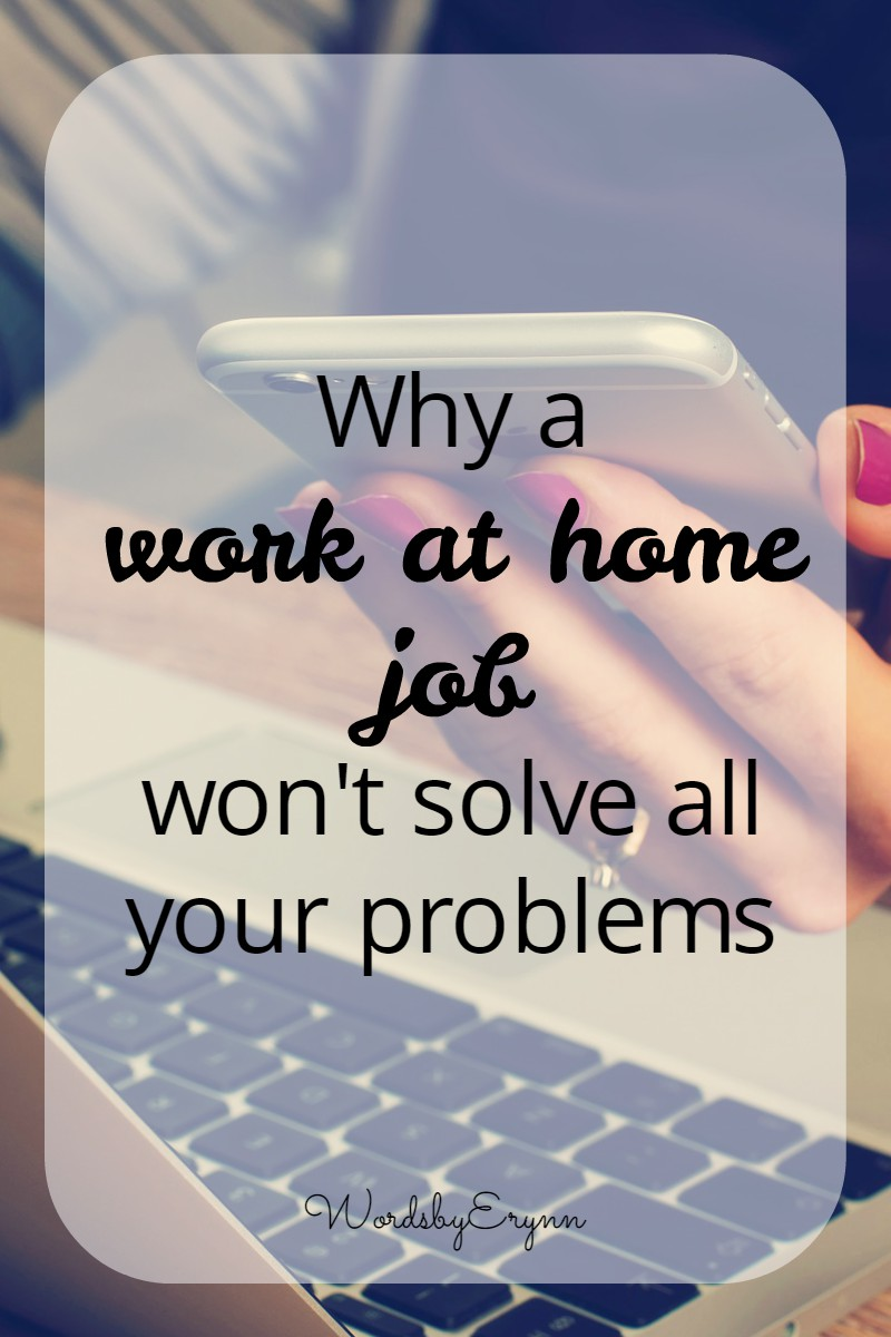 There are immense benefits to finding a work at home job, but don't expect the lax dress code and upgraded coffee selections to solve all your problems. Work at home job advice from WordsbyErynn.