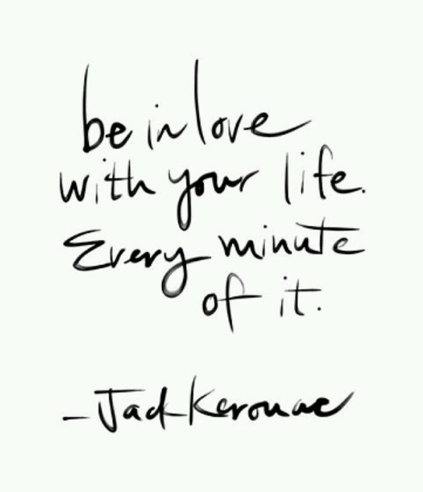 Jack kerouac, quotes, sayings, be in love with your life