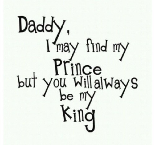 Father, dad, quotes, sayings, my king, favorite quote