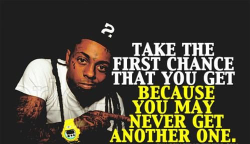 lil wayne quotes sayings take the first chance - Lil Wayne Quotes