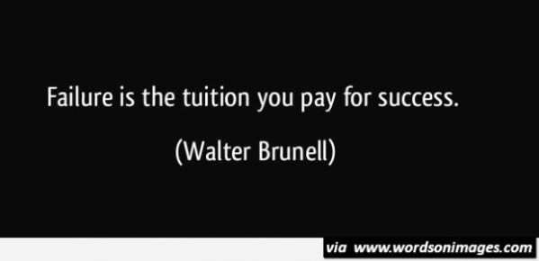 Failure is the tuition you pay for succe by Walter Brunell