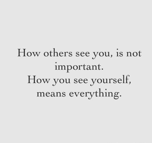 how-others-see-you-is-not-important-how-yoy-see-yourself-means-everythingjpg