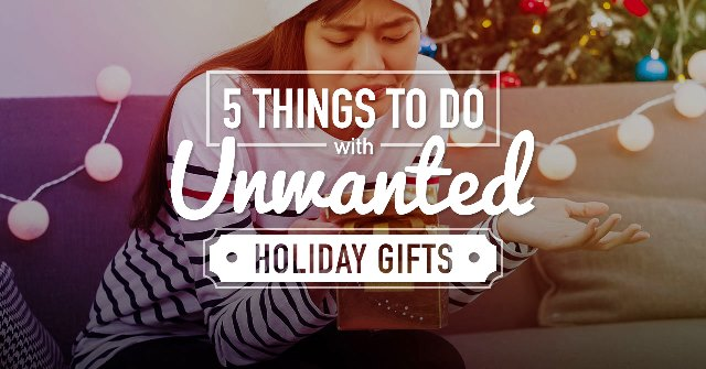 What To Do with Unwanted Holiday Gifts
