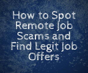 How to Spot Remote Job Scams and Find Legit Job Offers