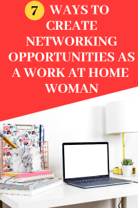 How to Create Networking Opportunities as a Work at Home Woman