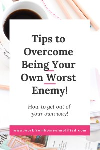 Tips to Overcome Being Your Own Worst Enemy