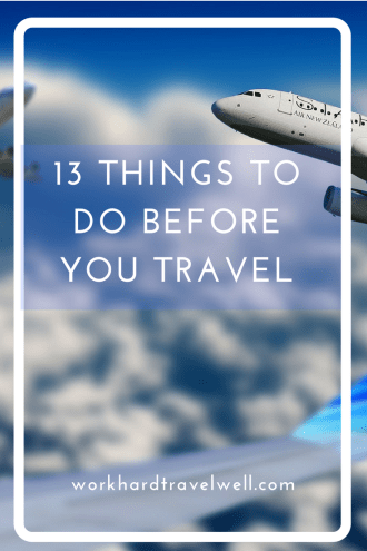 Check out the 13 things you should do before taking a trip.