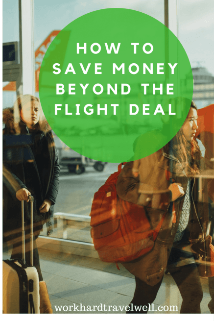 The Flight Deal >> How To Save Money Beyond The Flight Deal Work Hard Travel Well