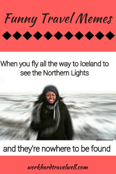 Funny travel memes from Work Hard Travel Well to help add humor to your day!