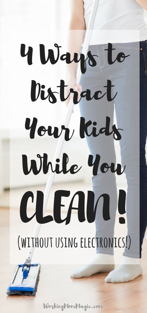 4 Ways to Distract Your Kids While You Clean