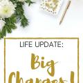 Life Update: Big Changes