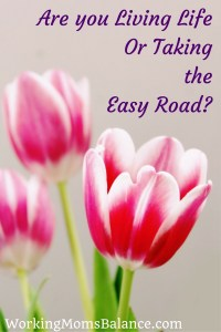 Are you Living Life or Taking the Easy Road-