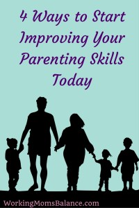 4 Ways to Start Improving Your Parenting Skills Today