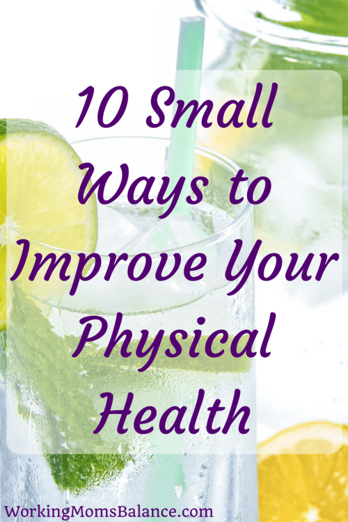 You don't have to overhaul your entire life in order to be healthier. By making small choices all throughout your day, you can gradually change your health in a way that lasts. Here are 10 small ways to improve your physical health.