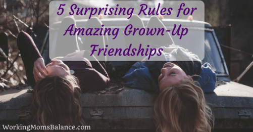 5 Surprising Rules for Amazing Grown-Up Friendships