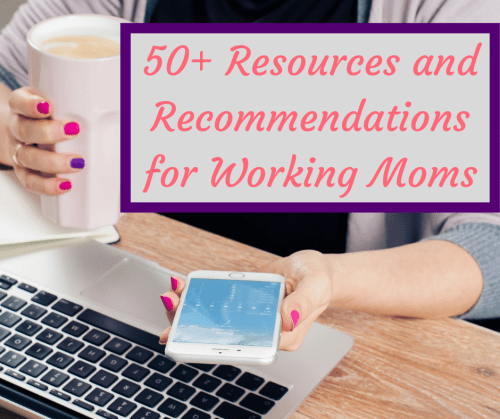 lots of resources and recommendations for working moms