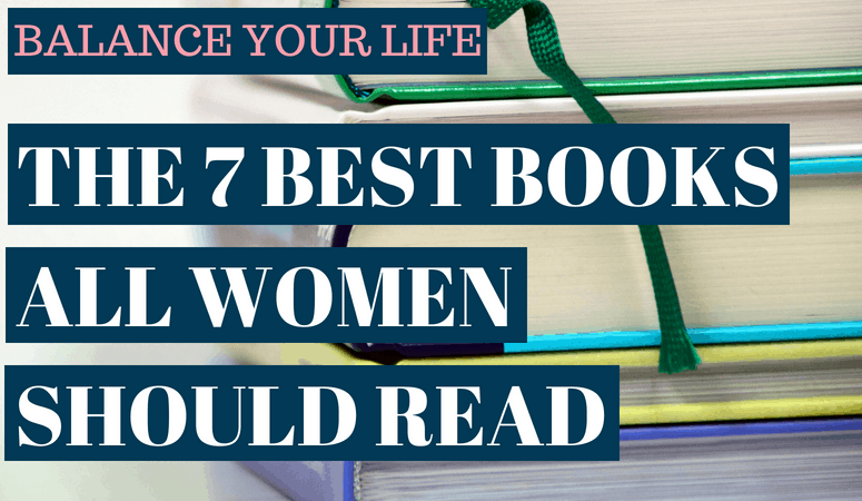 Balance your life: The 7 Best Books All Women Should Read