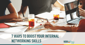 7 Ways to Boost Your Internal Networking Skills