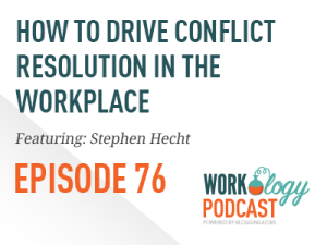 Ep 76 – How to Drive Conflict Resolution in the Workplace