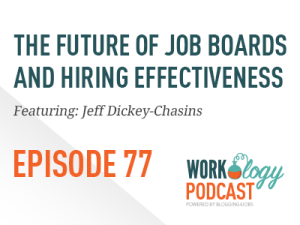 Ep 77 – The Future of Job Boards and Hiring Effectiveness