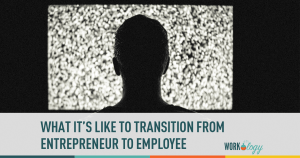 What's It Like to Transition from Entrepreneur to Employee