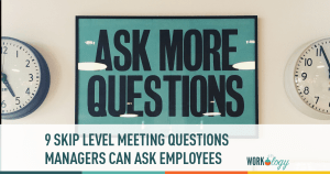 9 Skip Level Interview Questions for Your Managers to Use