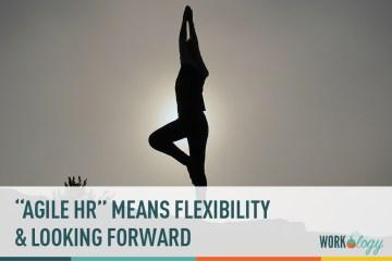 """Agile HR"" Means Looking Ahead"