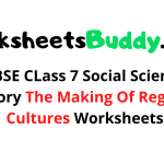 CBSE CLass 7 Social Science History The Making Of Regional Cultures Worksheets