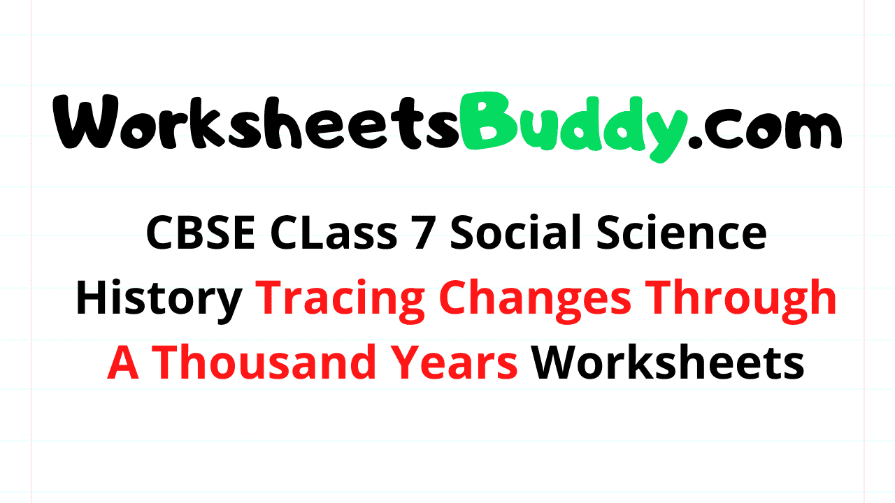 CBSE CLass 7 Social Science History Tracing Changes Through A Thousand Years Worksheets