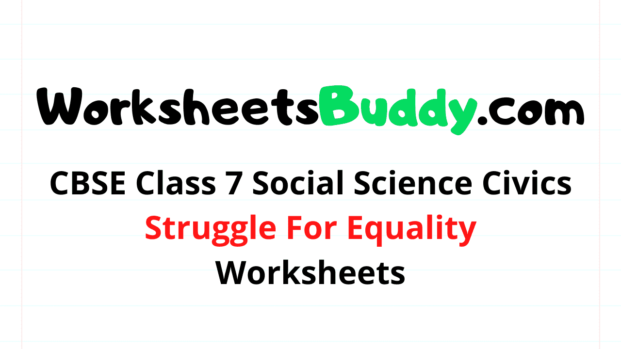CBSE Class 7 Social Science Civics Struggle For Equality Worksheets