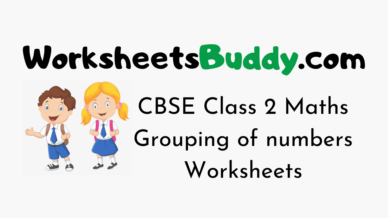 CBSE Class 2 Maths Grouping of numbers Worksheets