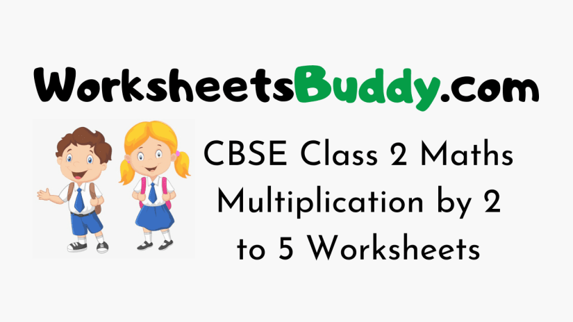 CBSE Class 2 Maths Multiplication by 2 to 5 Worksheets